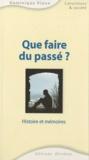 Dominique Viaux - Que faire du passé ? - Histoire et mémoires.