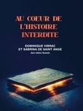 Dominique Vibrac et Sabrina de Saint Ange - Au coeur de l'histoire interdite.