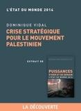 Dominique Vidal - Chapitre Etat du monde 2014. Crise stratégique pour le mouvement palestinien.