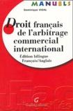Dominique Vidal - Droit français de l'arbitrage commercial international - Edition bilingue Français-Anglais.
