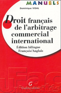 Dominique Vidal - Droit français de l'arbitrage commercial international - Edition bilingue Français-Anglais.