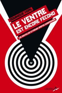 Dominique Vidal - Le ventre est encore fécond - Les nouvelles extrêmes droites européennes.