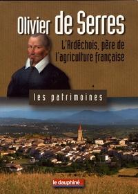 Dominique Vidal - Olivier de Serres - L'Ardéchois, père de l'agriculture française.