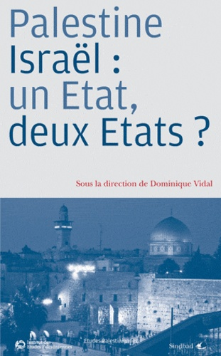 Dominique Vidal - Palestine/Israël : un Etat, deux Etats ?.