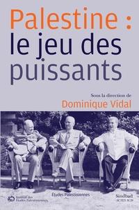 Dominique Vidal - Palestine : le jeu des puissants.