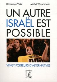 Dominique Vidal et Michel Warschawski - Un autre Israël est possible - Vingt porteurs d'alternatives.