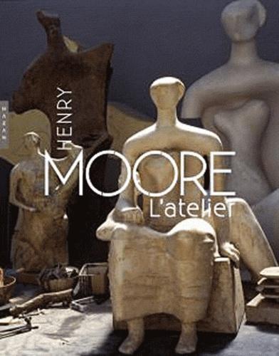 Dominique Viéville et Anita Feldman - Henry Moore - L'atelier.