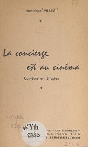 Dominique Vilbert - La concierge est au cinéma - Comédie en 2 actes.