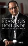 Dominique Villemot - François Hollande - Le courage de réformer.