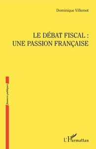 Dominique Villemot - Le débat fiscal : une passion française.