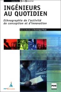 Dominique Vinck - Ingénieurs au quotidien - Ethnographie de l'activité de conception et d'innovation.