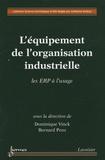 Dominique Vinck et Bernard Penz - L'équipement de l'organisation industrielle - Les ERP à l'usage.