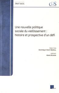 Dominique Viriot-Barrial - Une nouvelle politique sociale du vieillissement : histoire et prospective d'un défi.