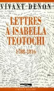 Dominique Vivant Denon - Lettres à Isabella Teotochi - 1788-1816.