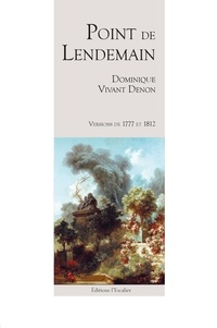 Dominique Vivant Denon - Point de lendemain - Versions de 1777 et 1812.