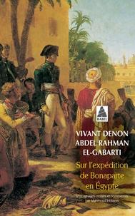 Dominique Vivant Denon et Abdel Rahman el-Gabarti - Sur l'expédition de Bonaparte en Egypte.