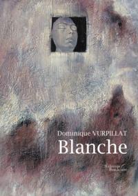 Dominique Vurpillat - Blanche.