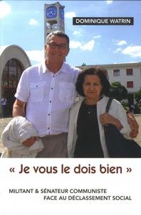 """Dominique Watrin - """"Je vous le dois bien"""" - Militant & sénateur communiste face au déclassement social."""