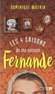 Dominique Watrin - Les quatre saisons de ma voisine Fernande.