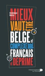 Dominique Watrin - Mieux vaut être belge et complexé que français et déprimé.