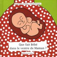 Dominique Watrin et Astrid Genette - Que fait Bébé dans le ventre de Maman ?.