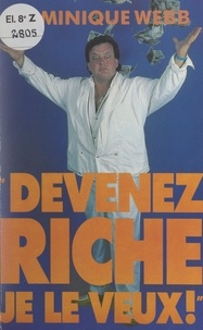 Dominique Webb - Devenez riche - Je le veux !.