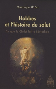 Dominique Weber - Hobbes et l'histoire du salut - Ce que le Christ fait à Léviathan.