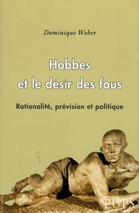 Dominique Weber - Hobbes et le désir des fous - Rationalité, prévision et politique.