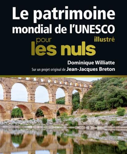 Dominique Williatte - Le patrimoine mondial de l'UNESCO illustré pour les nuls.