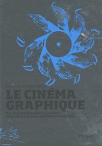 Dominique Willoughby - Le cinéma graphique - Une histoire des dessins animés : des jouets d'optique au cinéma numérique.