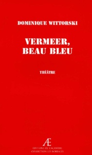 Dominique Wittorski - Vermeer, beau bleu.