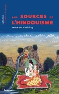 Dominique Wohlschlag - Aux sources de l'hindouisme.