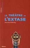 Dominique Wohlschlag - Le théâtre de l'extase.