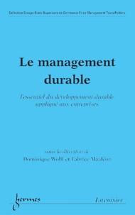 Dominique Wolff et Fabrice Mauléon - Le management durable - L'essentiel du dévelopement durable appliqué aux entreprises.