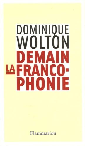 Dominique Wolton - Demain la francophonie.