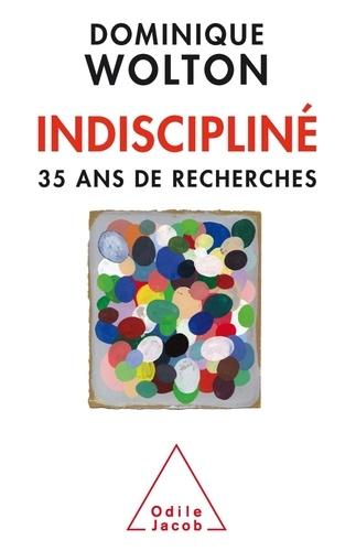 Indiscipliné. Trente-cinq ans de recherches