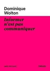 Dominique Wolton - Informer n'est pas communiquer.