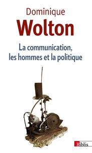 Dominique Wolton - La communication, les hommes et la politique.