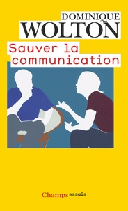 Dominique Wolton - Sauver la communication.