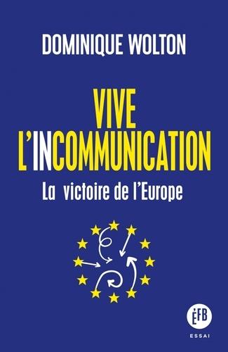 Vive l'incommunication. La victoire de l'Europe