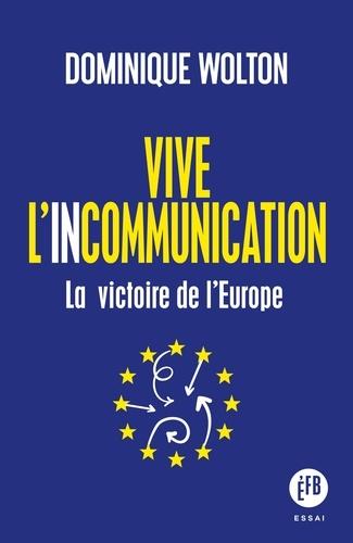 Dominique Wolton - Vive l'incommunication - La victoire de l'Europe.