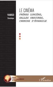 Dominique Yanogo - Le cinéma - Frères Lumière, salles obscures, chemins d'évangile.