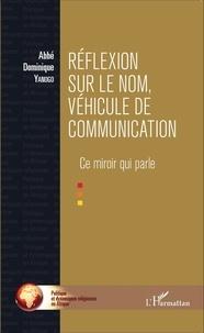 Dominique Yanogo - Réflexion sur le nom, véhicule de communication - Ce miroir qui parle.