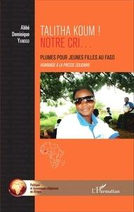 Dominique Yanogo - Talitha koum ! Notre cri... - Plumes pour jeunes filles au Faso - Hommage à la Presse solidaire.