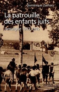 Dominique Zachary - La patrouille des enfants juifs - Jamoigne 1943-1945.