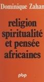 Dominique Zahan - Religion, spiritualité et pensée africaines.