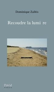 Dominique Zalitis - Recoudre la lumière.