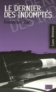 Dominique Zay - Le dernier des indomptés.