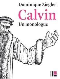 Calvin, un monologue - Dominique Ziegler |