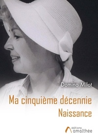 Domino Milot - Ma cinquième décennie - Naissance.